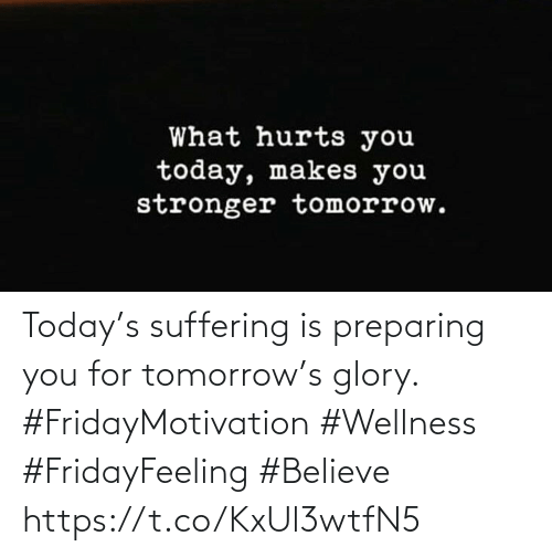 Love for Quotes: Today's suffering is preparing  you for tomorrow's glory.  #FridayMotivation #Wellness  #FridayFeeling #Believe https://t.co/KxUl3wtfN5