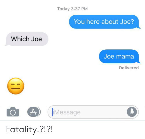 Today, Mama, and Joe: Today 3:37 PM  You here about Joe?  Which Joe  Joe mama  Delivered  Message Fatality!?!?!