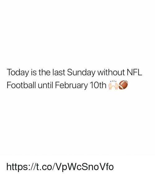 Nfl Football: Today is the last Sunday without NFL  Football until February 10th https://t.co/VpWcSnoVfo