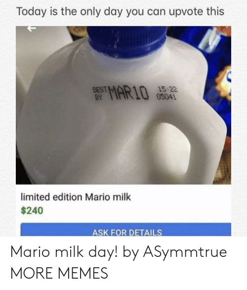 Dank, Memes, and Target: Today is the only day you can upvote this  BEST  EY  MAR1002  03041  limited edition Mario milk  $240  ASK FOR DETAILS Mario milk day! by ASymmtrue MORE MEMES