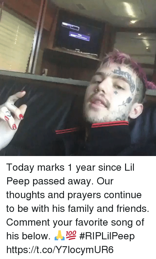 Family, Friends, and Today: Today marks 1 year since Lil Peep passed away. Our thoughts and prayers continue to be with his family and friends. Comment your favorite song of his below. 🙏💯 #RIPLilPeep https://t.co/Y7locymUR6