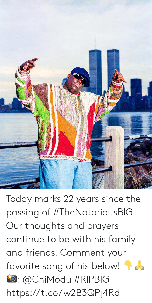 Family, Friends, and Today: Today marks 22 years since the passing of #TheNotoriousBIG. Our thoughts and prayers continue to be with his family and friends. Comment your favorite song of his below! 👇🙏 📸: @ChiModu #RIPBIG https://t.co/w2B3QPj4Rd