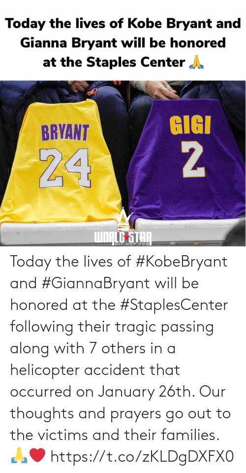 january: Today the lives of #KobeBryant and #GiannaBryant will be honored at the #StaplesCenter following their tragic passing along with 7 others in a helicopter accident that occurred on January 26th. Our thoughts and prayers go out to the victims and their families. 🙏❤️ https://t.co/zKLDgDXFX0