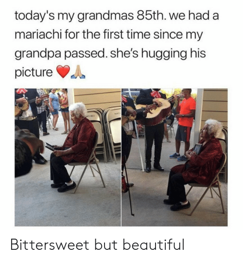 Grandmas: today's my grandmas 85th. we had a  mariachi for the first time since my  grandpa passed. she's hugging his  picture  MAPT  ATINCE Bittersweet but beautiful