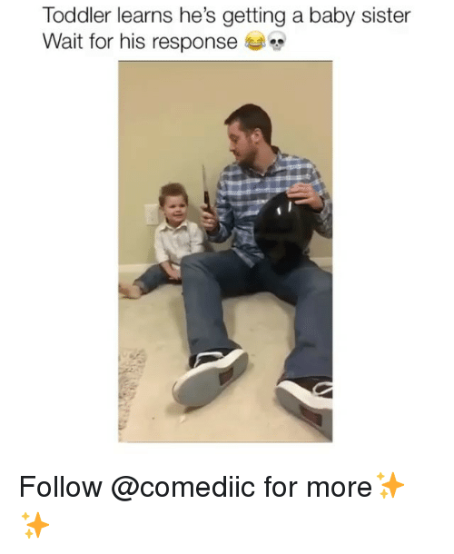 Memes, Baby, and 🤖: Toddler learns he's getting a baby sister  Wait for his response Follow @comediic for more✨✨