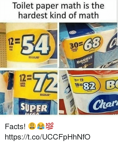 Facts, Math, and Mega: Toilet paper math is the  hardest kind of math  12  30  REGULAR  DOUBLE  LooL  SUPER  MEGA  REGULAR  SUPER  Char Facts! 😩😂💯 https://t.co/UCCFpHhNfO