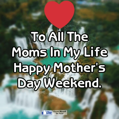 Life, Love, and Memes: Toll The  Moms In My Life  Happy Mother s  Day Weekend  0  Love Myself  Do You?