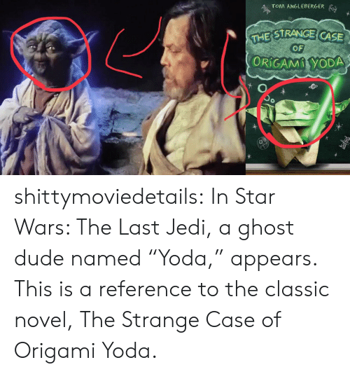 """Dude, Jedi, and Star Wars: TOM ANGLEBERGER  STRANGE CASE  OF  ORiCAMİYODA shittymoviedetails: In Star Wars: The Last Jedi, a ghost dude named """"Yoda,"""" appears. This is a reference to the classic novel, The Strange Case of Origami Yoda."""
