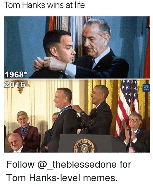 Tom Hank: Tom Hanks wins at life  1968  2016  WH  GOV Follow @_theblessedone for Tom Hanks-level memes.