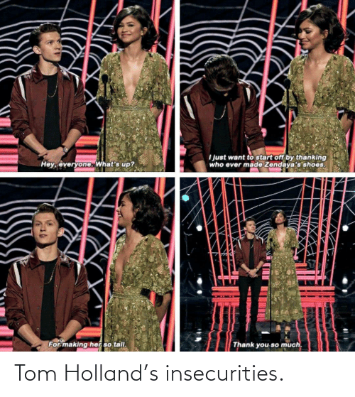 tom: Tom Holland's insecurities.
