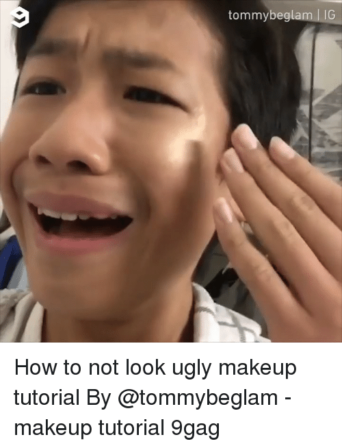 9gag, Makeup, and Memes: tommybeglam | IG How to not look ugly makeup tutorial By @tommybeglam - makeup tutorial 9gag