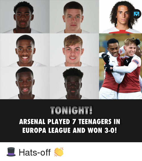 hats off: TONIGHT!  ARSENAL PLAYED 7 TEENAGERS IN  EUROPA LEAGUE AND WON 3-0! 🎩 Hats-off 👏