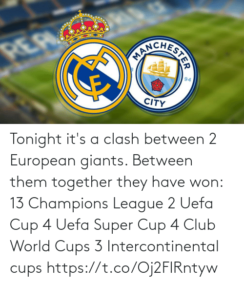 Its A: Tonight it's a clash between 2 European giants. Between them together they have won:  13 Champions League 2 Uefa Cup 4 Uefa Super Cup 4 Club World Cups 3 Intercontinental cups https://t.co/Oj2FIRntyw