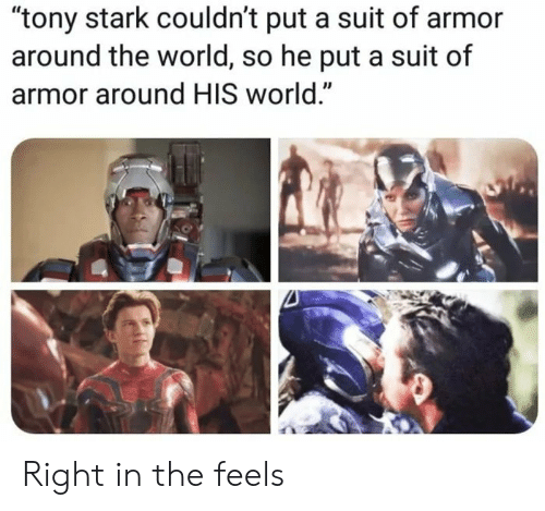 """World, Tony Stark, and Armor: """"tony stark couldn't put a suit of armor  around the world, so he put a suit of  armor around HIS world."""" Right in the feels"""