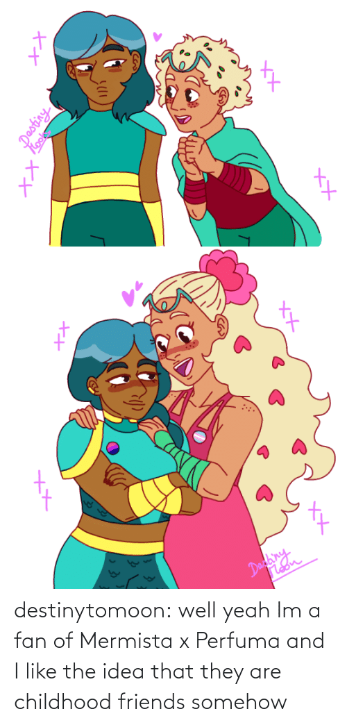 They Are: Took  XX   XX  Dadainy  Moon destinytomoon:    well yeah Im a fan of Mermista x Perfuma and I like the idea that they are childhood friends somehow