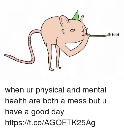 Toots: toot when ur physical and mental health are both a mess but u have a good day https://t.co/AGOFTK25Ag