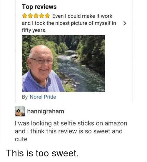 Selfie Sticks: Top reviews  AAEven I could make it work  and I took the nicest picture of myself in >  fifty years.  By Norel Pride  hannigraham  I was looking at selfie sticks on amazon  and i think this review is so sweet and  cute This is too sweet.