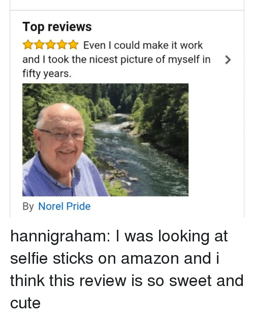 Selfie Sticks: Top reviews  AAuEven I could make it work  and I took the nicest picture of myself in >  fifty years.  By Norel Pride hannigraham: I was looking at selfie sticks on amazon and i think this review is so sweet and cute