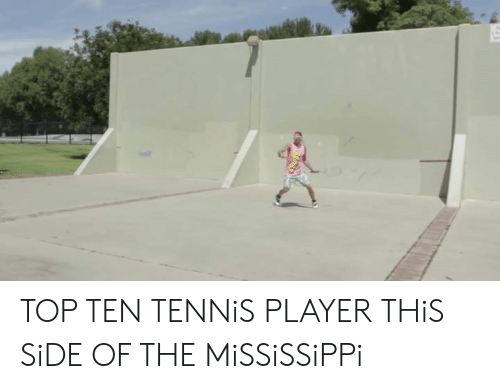 Dank, Mississippi, and Tennis: TOP TEN TENNiS PLAYER THiS SiDE OF THE MiSSiSSiPPi