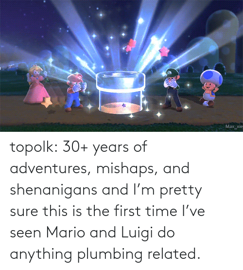 pretty: topolk:  30+ years of adventures, mishaps, and shenanigans and I'm pretty sure this is the first time I've seen Mario and Luigi do anything plumbing related.