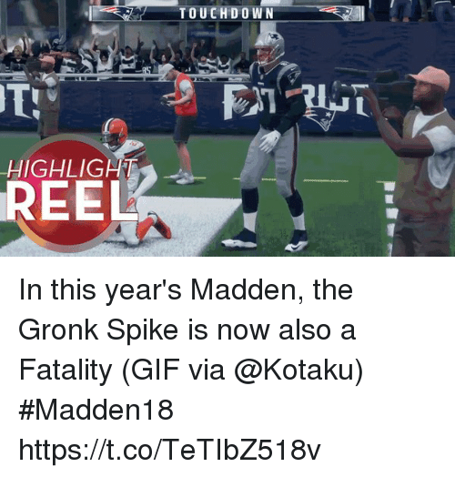 fatality: TOUCHD O WN  8  HIGHLIGHT  REEL In this year's Madden, the Gronk Spike is now also a Fatality  (GIF via @Kotaku) #Madden18  https://t.co/TeTIbZ518v