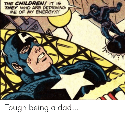 Being: Tough being a dad…