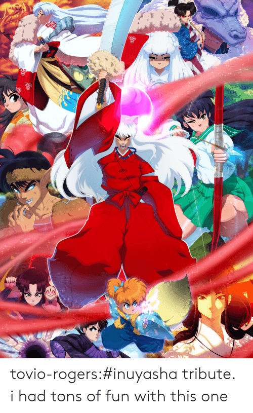 rogers: tovio-rogers:#inuyasha tribute. i had tons of fun with this one