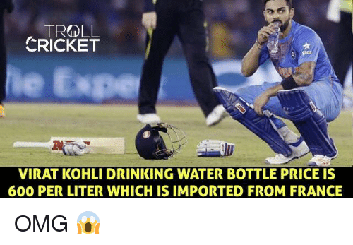 Literately: TR&DLL  CRICKET  VIRAT KOHLI DRINKING WATER BOTTLE PRICE IS  600 PER LITER WHICHIS IMPORTED FROM FRANCE OMG 😱