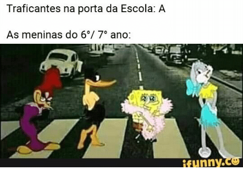 Porta, Ifunny, and Nä: Traficantes na porta da Escola: A  As meninas do 6°/ 7° ano:  ifunny.co