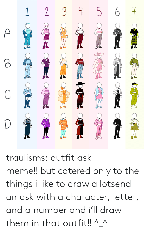 Number: traulisms:  outfit ask meme!! but catered only to the things i like to draw a lotsend an ask with a character, letter, and a number and i'll draw them in that outfit!! ^_^