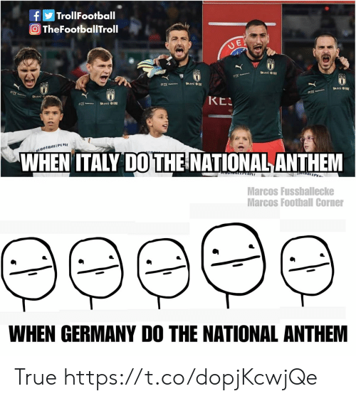 Marcos: TrollFootball  f  O TheFootballTroll  UE  eni  ETV  KES  eni O  EOOTBALLPEE  WHEN ITALY DO THE NATIONAL ANTHEM  ToUTLEEOPL  LLPE  Marcos Fussballecke  Marcos Football Corner  еееee  WHEN GERMANY DO THE NATIONAL ANTHEM True https://t.co/dopjKcwjQe