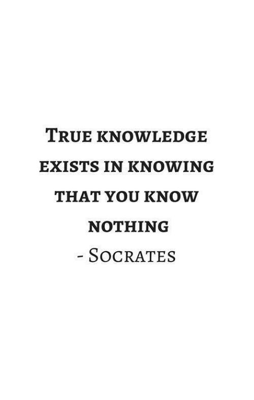 True, Knowledge, and Socrates: TRUE KNOWLEDGE  EXISTS IN KNOWING  THAT YOU KNOW  NOTHING  SOCRATES
