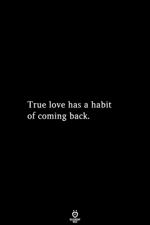 Love, True, and Back: True love has a habit  of coming back.  RELATIONSHIP  ES