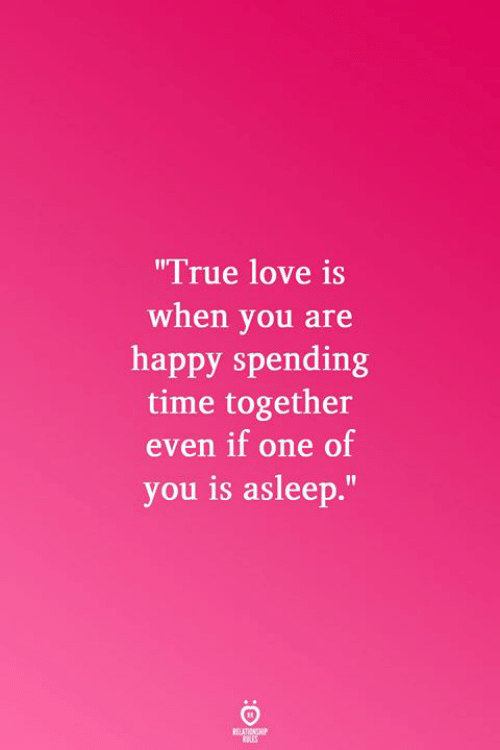 Love, True, and Happy: True love is  when you are  happy spending  time together  even if one of  you is asleep.  RELATICNGHP