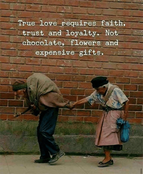 Love, True, and Chocolate: True Love requires faith  trust and loyalty. Not  chocolate, fLowers and  expensive gifts.