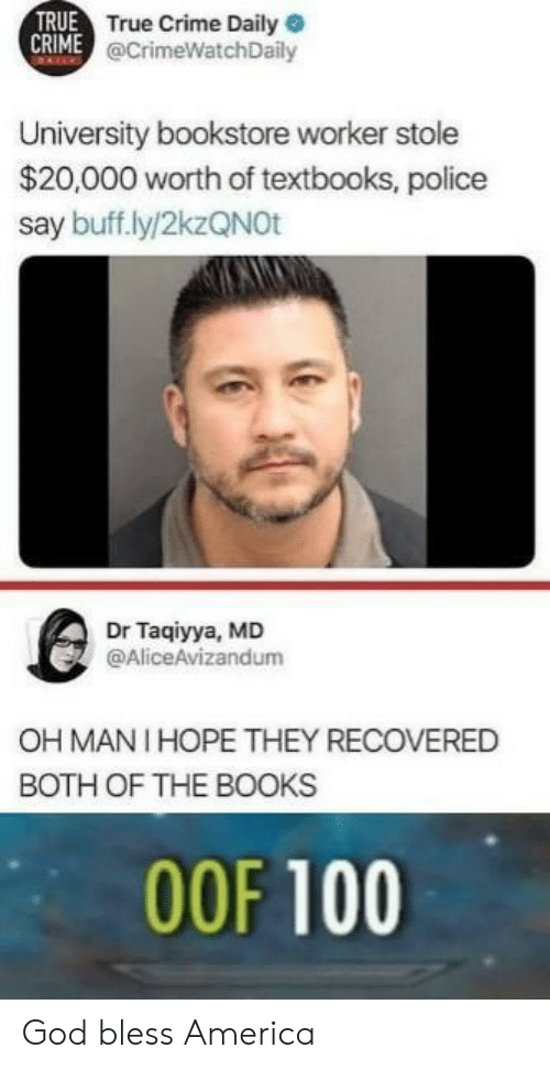 America, Anaconda, and Books: TRUE  True Crime Daily  @CrimeWatchDaily  University bookstore worker stole  $20,000 worth of textbooks, police  say buff.ly/2kzQNOt  Dr Taqiyya, MD  @AliceAvizandum  OH MANI HOPE THEY RECOVERED  BOTH OF THE BOOKS  00F 100 God bless America