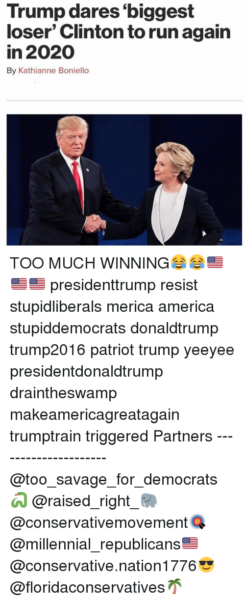 Yeeyee: Trump dares biggest  loser' Clinton to run again  in 2020  By Kathianne Boniello  Cs TOO MUCH WINNING😂😂🇺🇸🇺🇸🇺🇸 presidenttrump resist stupidliberals merica america stupiddemocrats donaldtrump trump2016 patriot trump yeeyee presidentdonaldtrump draintheswamp makeamericagreatagain trumptrain triggered Partners --------------------- @too_savage_for_democrats🐍 @raised_right_🐘 @conservativemovement🎯 @millennial_republicans🇺🇸 @conservative.nation1776😎 @floridaconservatives🌴