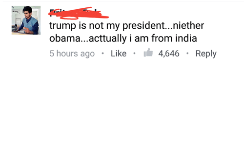 Not My President: trump is not my president...niether  obama...acttually i am from india  5 hours ago Like I 4,646 Reply