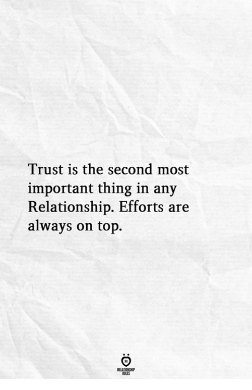 Top, Thing, and Relationship: Trust is the second most  important thing in any  Relationship. Efforts are  always on top.