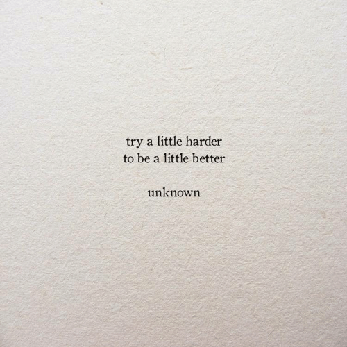 Unknown,  Better, and Little: try a little harder  to be a little better  unknown