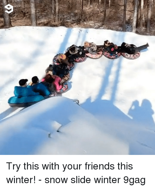 9gag, Friends, and Memes: Try this with your friends this winter! - snow slide winter 9gag