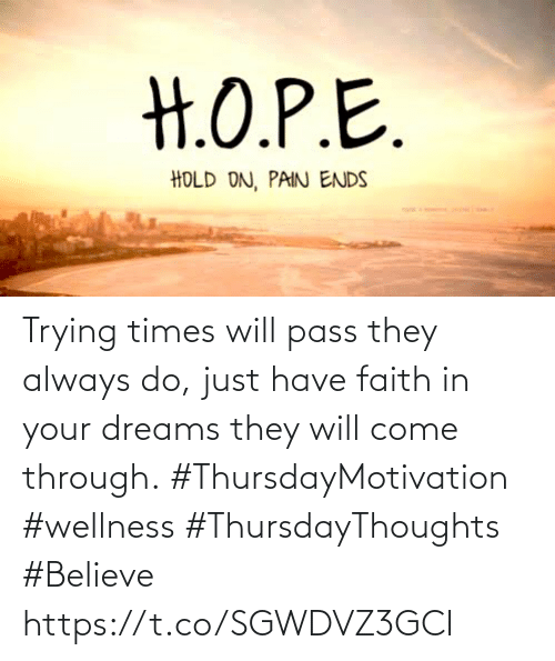 Love for Quotes: Trying times will pass they always do, just have faith in your dreams they will come through.  #ThursdayMotivation #wellness  #ThursdayThoughts #Believe https://t.co/SGWDVZ3GCI