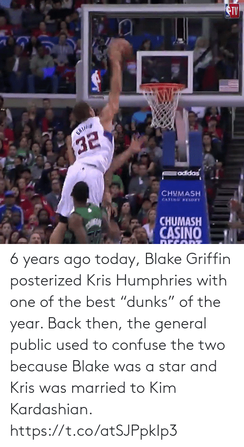 """Years Ago: TV  CHUMASH  CHUMASH  CASINO 6 years ago today, Blake Griffin posterized Kris Humphries with one of the best """"dunks"""" of the year.   Back then, the general public used to confuse the two because Blake was a star and Kris was married to Kim Kardashian.   https://t.co/atSJPpkIp3"""