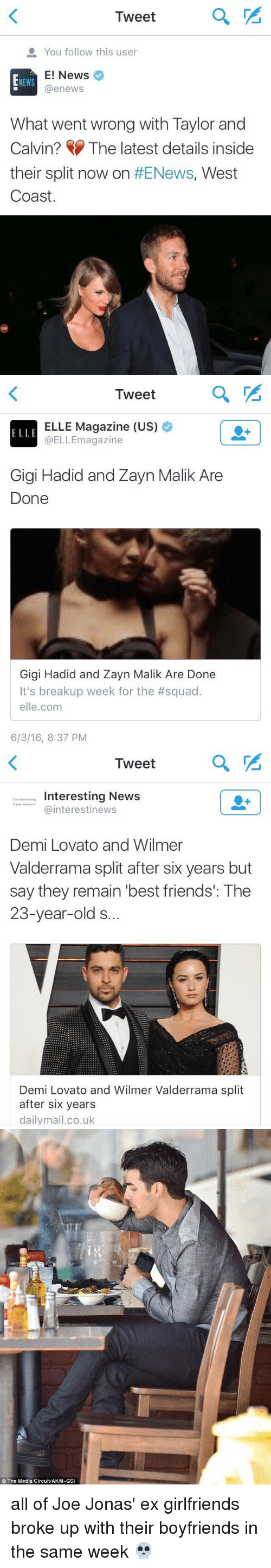 Squadding: Tweet  a You follow this user  E! News  NEWS  @enews  What went wrong with Taylor and  Calvin? The latest details inside  their split now on  #ENews, West  Coast.   Tweet  ELLE  ELLE Magazine (US)  °  @ELLEmagazine  Gigi Hadid and Zayn Malik Are  Done  Gigi Hadid and Zayn Malik Are Done  It's breakup week for the #squad.  elle.com  6/3/16, 8:37 PM   Tweet  Interesting News  Th  s Network  Cainterestinews  Demi Lovato and Wilmer  Valderrama split after six years but  say they remain best friends': The  23-year-old s.  Demi Lovato and Wilmer Valderrama split  after six years  dailymail.co.uk   The Media Circuit/AKM-GSI all of Joe Jonas' ex girlfriends broke up with their boyfriends in the same week 💀