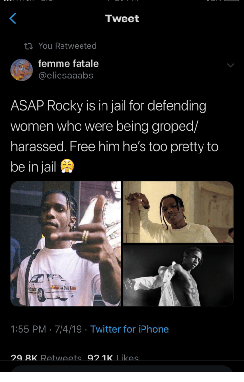Asap Rocky: Tweet  i You Retweeted  femme fatale  @eliesaaabs  ASAP Rocky is in jail for defending  women who were being groped/  harassed. Free him he's too pretty to  be in jail  Palace  AN 2015  1:55 PM 7/4/19 Twitter for iPhone  29.8K Retweets 92.1K Likes.