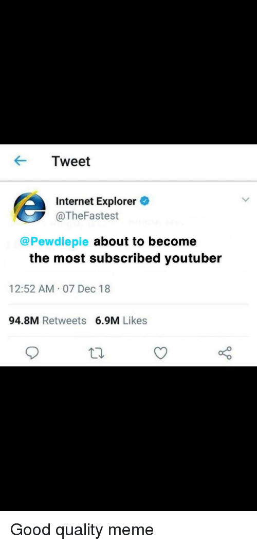 Internet, Meme, and Good: Tweet  Internet Explorer  @TheFastest  @Pewdiepie about to become  the most subscribed youtuber  12:52 AM 07 Dec 18  94.8M Retweets 6.9M Likes