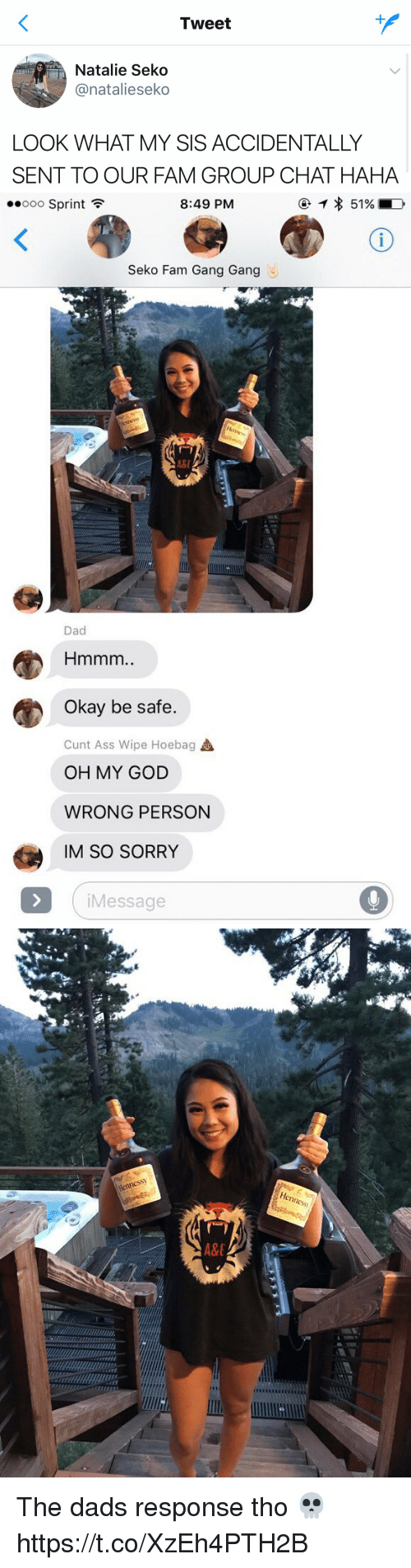 Ooo ~: Tweet  Natalie Seko  @natalieseko  LOOK WHAT MY SIS ACCIDENTALLY  SENT TO OUR FAM GROUP CHAT HAHA   ..ooo Sprint  8:49 PM  Seko Fam Gang Gang  Dad  Hmmm  Okay be safe.  Cunt Ass Wipe Hoebag  OH MY GOD  WRONG PERSON  IM SO SORRY  Message The dads response tho 💀 https://t.co/XzEh4PTH2B