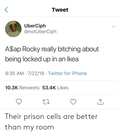 Rocky: Tweet  UberCiph  @notUberCiph  A$ap Rocky really bitching about  being locked up in an Ikea  9:35 AM 7/22/19 Twitter for iPhone  10.3K Retweets 53.4K Likes Their prison cells are better than my room