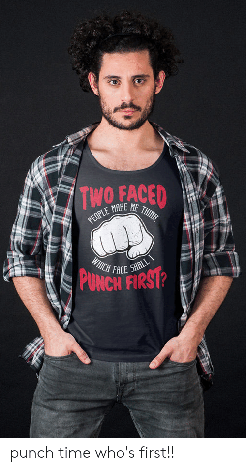 Two Faced People: TWO FACED  PEOPLE MARE ME THINH  WHICH FACE SHALLI  PUNCH FIRST? punch time who's first!!