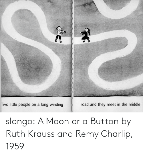 The Middle: Two little people on a long winding  road and they meet in the middle slongo: A Moon or a Button by Ruth Krauss and Remy Charlip, 1959